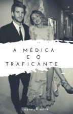 A médica e o traficante  by Layne_Blanco