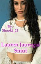 Lauren Jauregui Smut  by Shookt_21