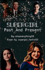 Supergirl: Past and Present by shipeverything08