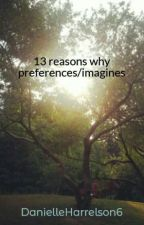 13 reasons why preferences/imagines by DanielleHarrelson6