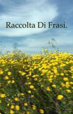 Raccolta Di Frasi. by ClarissaTinnirello