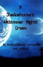 A Shadowhunter's Midsummer Night's Dream by NeverLookBackx3