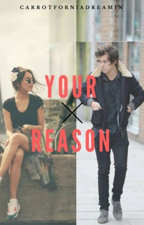Your Reason~Harry Styles/1D Fanfiction by CarrotforniaDreamin