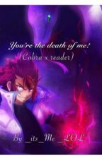You're the death of me! (Cobra x reader) by _its_Me_LOL