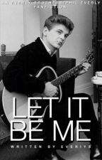 Let It Be Me (An Everly Brothers/Phil Everly Fanfiction) by everIys