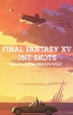 Final Fantasy XV One Shots by CelestialShadowWolf