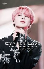 Cypher love  ☆.。.:*Complete.。.:*☆ by Juggyboi