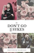 Don't go || Oliver Sykes  by xcarvedx