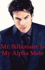 Mr. Billionaire is My Alpha Mate by Nikitinita