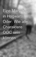 Eine Mary-Sue in Hogwarts, Oder: Wie alle Charaktere OOC sein können by nina4572
