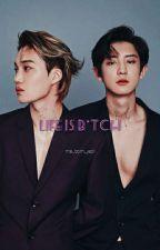 Life is b*tch | [Chanbaek][Kaisoo] by Ma_Bom_Yeol