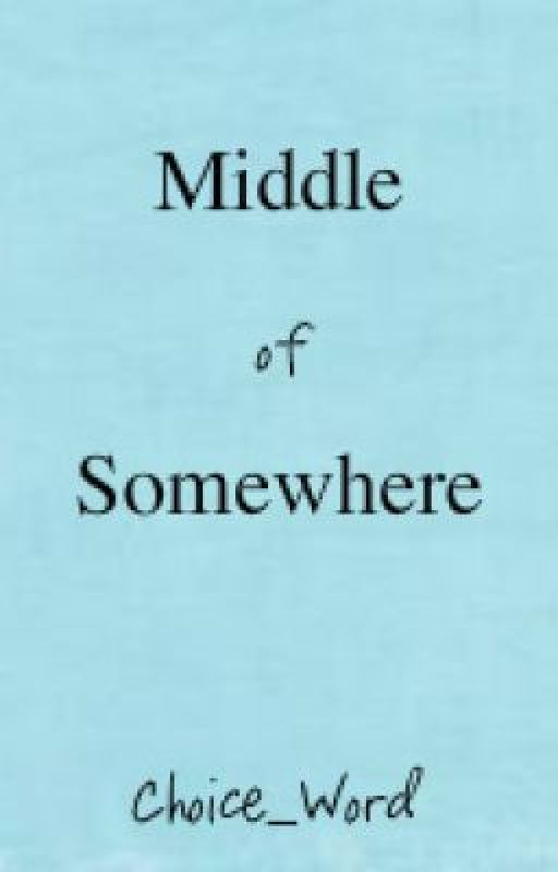 Middle of Somewhere by Choice_Word