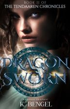 Dragon Sworn: Book II of the Tendaaren Chronicles by laorangerose