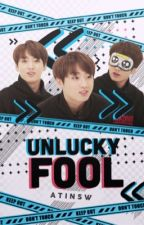 (CURRENTLY EDITING/REWRITING) Unlucky Fool | j.jk by adinamain