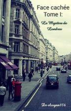 Face Cachée : Tome I : Le Mystère de Londres.  by elwynn106
