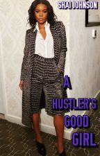 A HUSTLERS GOOD GIRL (editing slowly) by johnsongirl22