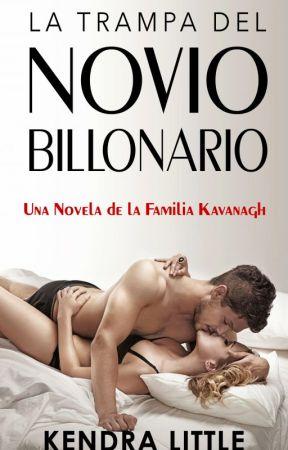 LA TRAMPA DEL NOVIO BILLONARIO by kendralittle1