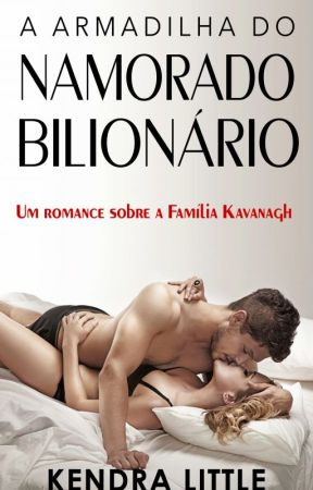 A Armadilha do Namorado Bilionário by kendralittle1