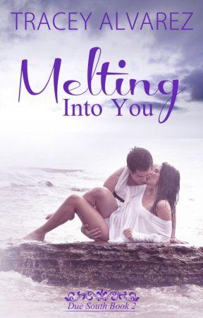 Melting Into You by TraceyAlvarez