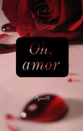 Oh, amor by pijon95