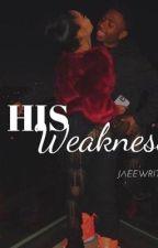 His Weakness  by mochaaprincesss