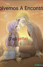 Volvernos A Encontrar (Feligette) by Cielkuroshit11