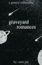 graveyard romances || poetry by nate-writes