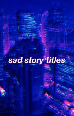 Sad Story Titles Story Titles Wattpad