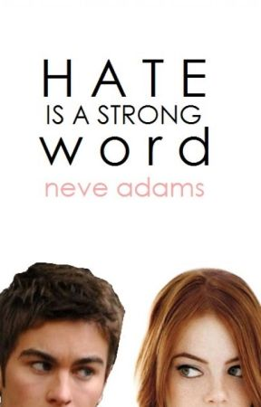 Hate is a Strong Word by NeveAdams