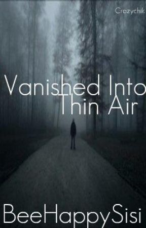 Vanished Into Thin Air by BeeHappySisi123