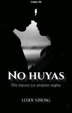 No huyas by LeddyStrong