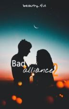 Bad alliance [tome 2] by beauty_ful