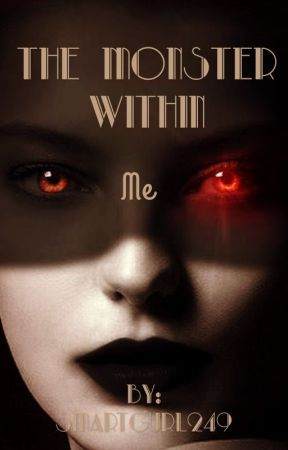 BOOK 1: The Monster Within Me by smartgurl249