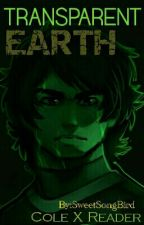 Transparent Earth (Cole x Reader) by SweetSongBird