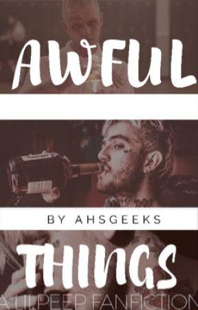 Awful Things ☆ LiL PEEP by AHSGEEKS