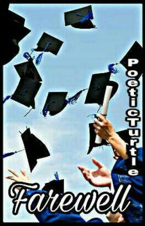 Farewell - Poems about Graduation - Poem 2 - Wattpad
