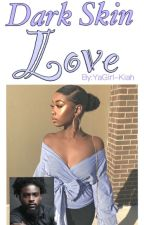 Dark Skin Love {Thug Love}  Slow Updates   by YaGirl-Kiah