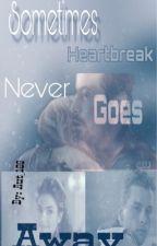 Sometimes Heartbreak Never Goes Away by fashionlover189