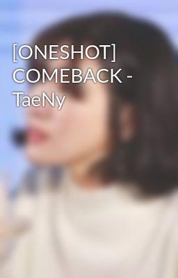 Đọc truyện [ONESHOT] COMEBACK - TaeNy