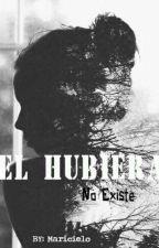 El Hubiera No Existe [2° Temp. Mi Princesa] (Carlos Colosio y Tú) by MaricieloFS