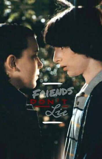 Friends Don't Lie - {a Mike x Eleven fanfic} - egg - Wattpad