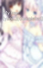 My toy (yaoi...)[Completed] by CookingLove