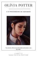 《Olívia Potter e o Prisioneiro de Azkaban》 by garota_anonima2