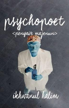Psychopoet (Penyair Majenun) by IkhwanulHalim