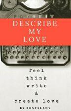 Describe My Love by foxyslady
