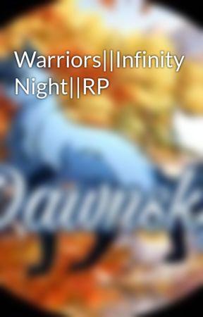 Warriors||Infinity Night||RP by -Dawnsky-