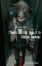 Sonríe: Eyeless Jack y tu (Tercera Entrega) by PattataSexy