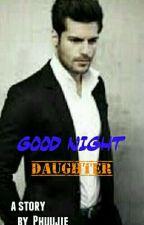 GOOD NIGHT DAUGHTER by phuujie