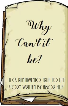 Why Can't it be? (my first story under CK Kantawento under LSP) by AmorFilia