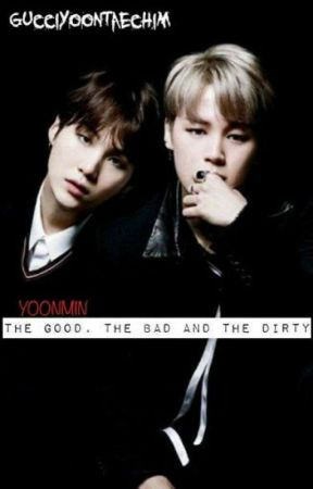 The Good, The Bad, and The Dirty by gucciyoontaechim